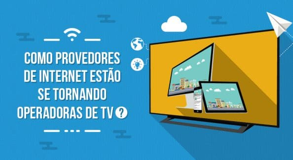 como os provedores de internet estao se tornando operadoras de tv